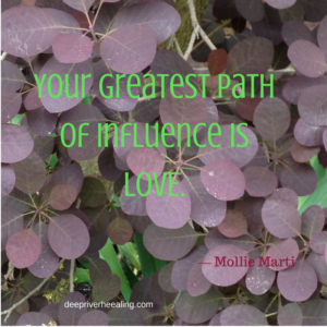 Your greatest path of influence is love.― Mollie Marti