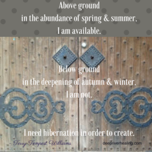 above-ground-in-the-abundance-of-spring-and-summer-i-am-available-below-ground-in-the-deepening-of-autumn-and-winter-i-am-not-i-need-hibernation-in-order-to-create-add-heading