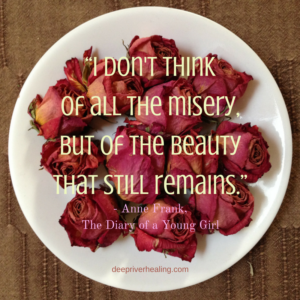 """I don't think of all the misery, but of the beauty that still remains.""― Anne Frank, The Diary of a Young Girl"