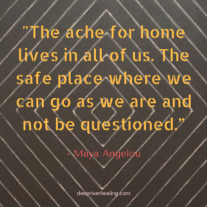 """_The ache for home lives in all of us. The safe place where we can go as we are and not be questioned."""""""